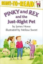 Pinky and Rex and the Just-Right Pet - With Audio Recording ebook by James Howe, Melissa Sweet