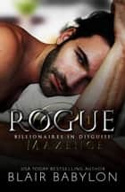Rogue - A Romantic Suspense Romance Novel ebook by Blair Babylon