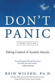 Don't Panic Third Edition - Taking Control of Anxiety Attacks ebook by Reid Wilson, PhD