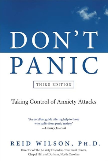 Don't Panic Third Edition - Taking Control of Anxiety Attacks ebook by Reid Wilson PhD