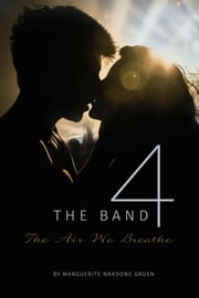 The Band 4 - The Air We Breathe ebook by Marguerite Nardone Gruen