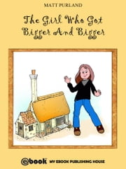 The Girl Who Got Bigger And Bigger ebook by Matt Purland