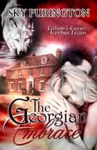 The Georgian Embrace (Calum's Curse: Acerbus Lycan) ebook by Sky Purington