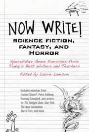 Now Write! Science Fiction, Fantasy and Horror - Speculative Genre Exercises from Today's Best Writers and Teachers ebook by Laurie Lamson
