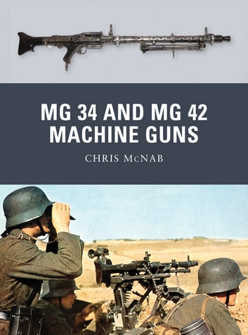 MG 34 and MG 42 Machine Guns ebook by Chris McNab