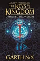 Drowned Wednesday: Keys to the Kingdom 3 ebook by Garth Nix