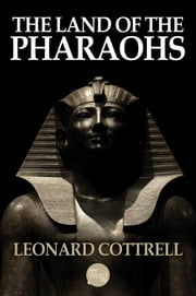 The Land of the Pharaohs ebook by Leonard Cottrell