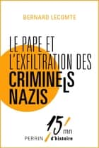 Le Pape et l'exfiltration des criminels nazis eBook by Bernard LECOMTE