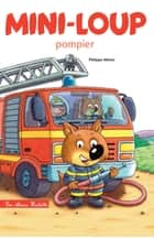 Mini-Loup pompier ebook by Philippe Matter