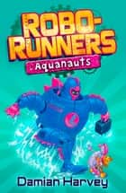 Robo-Runners: 6: Aquanauts ebook by Damian Harvey,Mark Oliver