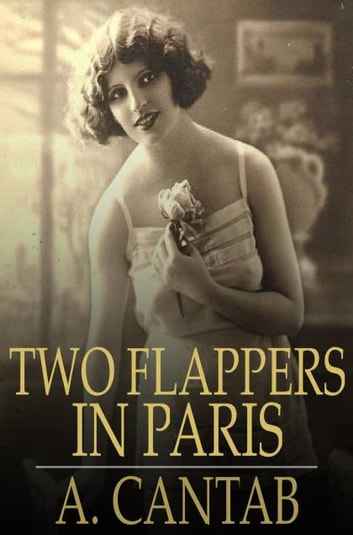Two Flappers in Paris ebook by A. Cantab