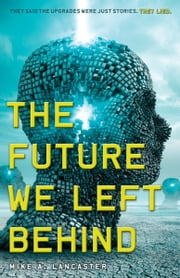 The Future We Left Behind ebook by Mike A. Lancaster