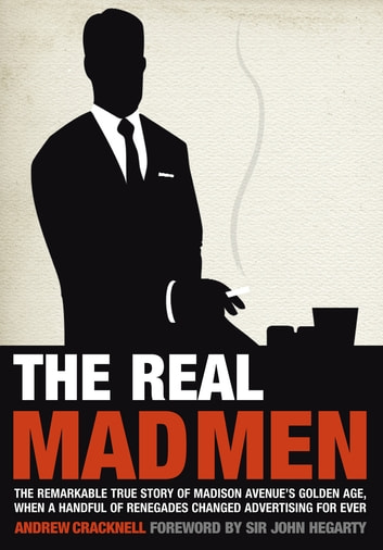 The Real Mad Men - The Remarkable True Story of Madison Avenue's Golden Age ebook by Andrew Cracknell