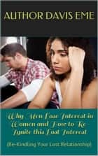 Why Men Lose Interest in Women and How to Re-Ignite this Lost Interest (Re-Kindling Your Lost Relationship) ebook by Davis Eme