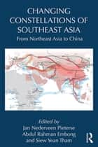 Changing Constellations of Southeast Asia - From Northeast Asia to China ebook by Abdul Rahman Embong, Siew Yean Tham, Jan Nederveen Pieterse