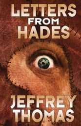 Letters From Hades ebook by Jeffrey Thomas