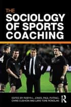 The Sociology of Sports Coaching ebook by Robyn L. Jones, Paul Potrac, Chris Cushion,...