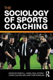 The Sociology of Sports Coaching ebook by Robyn L. Jones,Paul Potrac,Chris Cushion,Lars Tore Ronglan