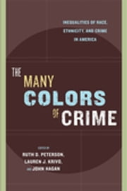 The Many Colors of Crime - Inequalities of Race, Ethnicity, and Crime in America ebook by John Hagan,Ruth D. Peterson,Lauren J. Krivo