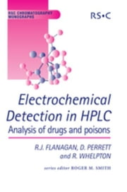 Electrochemical Detection in HPLC: Analysis of Drugs and Poisons ebook by Flanagan, Robert J
