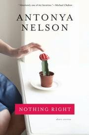 Nothing Right - Short Stories ebook by Antonya Nelson