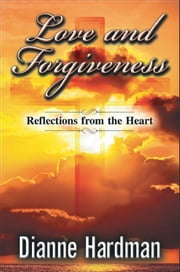 Love and Forgiveness: Reflections from the Heart ebook by Dianne Hardman