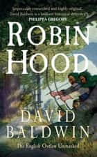 Robin Hood: The English Outlaw Unmasked - The English Outlaw Unmasked ebook by David Baldwin