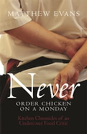 Never Order Chicken On A Monday ebook by Matthew Evans