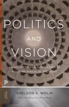 Politics and Vision - Continuity and Innovation in Western Political Thought ebook by Sheldon S. Wolin, Wendy Brown