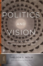 Politics and Vision - Continuity and Innovation in Western Political Thought ebook by Sheldon S. Wolin,Wendy Brown