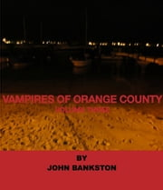 Vampires of Orange County Volume 3 ebook by John Bankston