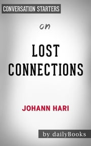 Lost Connections: by Johann Hari | Conversation Starters ebook by dailyBooks