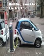 Building Your Own Electric Car ebook by V.T.