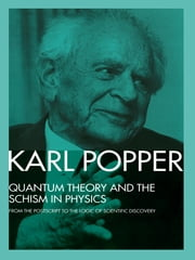 Quantum Theory and the Schism in Physics - From the Postscript to The Logic of Scientific Discovery ebook by Karl Popper,W.W. Bartley, III