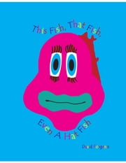 This Fish, That Fish, Even A Hat Fish ebook by David Forgensi