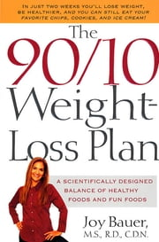 The 90/10 Weight-Loss Plan - A Scientifically Designed Balance of Healthy Foods and Fun Foods ebook by Joy Bauer