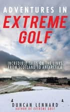 Adventures in Extreme Golf ebook by Duncan Lennard