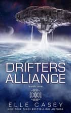 Drifters' Alliance, Book 1 ebook by Elle Casey