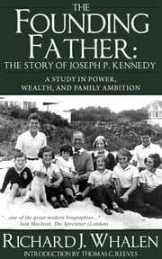 The Founding Father - The Story of Joseph P. Kennedy ebook by Richard Whalen