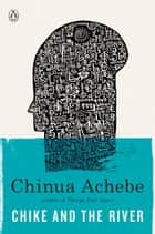 Chike and the River eBook by Chinua Achebe