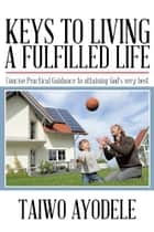 Keys to Living a Fulfilled Life ebook by Taiwo Ayodele