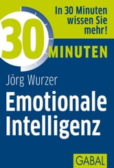 30 Minuten Emotionale Intelligenz ebook by Jörg Wurzer