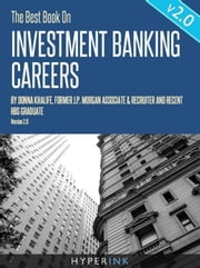 The Best Book On Investment Banking Careers: Insider experiences, tips, and advice on how to get an investment banking job ebook by Donna Khalife