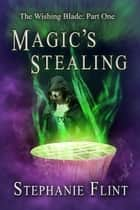 Magic's Stealing ebook by Stephanie Flint