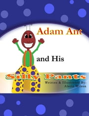 Adam Ant and His Silly Pants ebook by Alecia Wilson