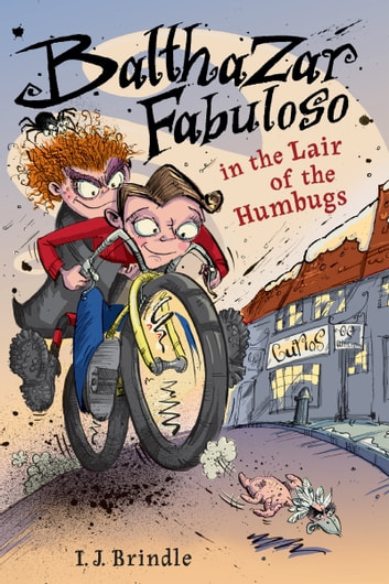Balthazar Fabuloso in the Lair of the Humbugs eBook by I.J. Brindle