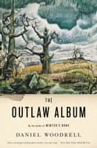 The Outlaw Album ebook by Daniel Woodrell