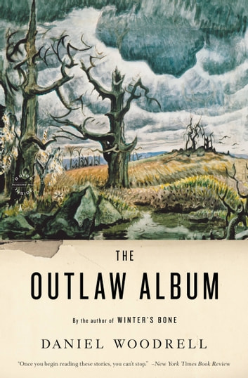 The Outlaw Album - Stories ebook by Daniel Woodrell