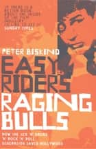 Easy Riders, Raging Bulls ebook by Peter Biskind