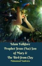 Islam Folklore Prophet Jesus (Isa) Son of Mary & The Bird from Clay eBook by Muhammad Vandestra